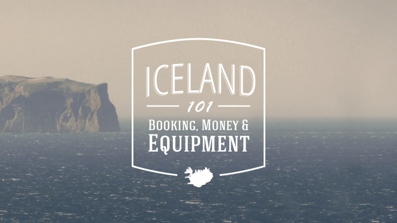 Iceland 101: Booking, Money & Equipment